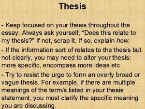 Thesis Keep focused on your thesis throughout the