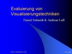 Evaluierung von Visualisierungstechniken Daniel Schmidt Andreas Luft by