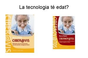 La tecnologia t edat La tecnologia t edat