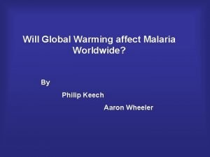 Will Global Warming affect Malaria Worldwide By Philip