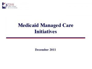 Medicaid Managed Care Initiatives December 2011 Medicaid Service