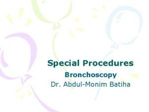 Special Procedures Bronchoscopy Dr AbdulMonim Batiha Definition and