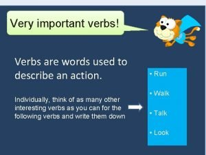 Very important verbs Verbs are words used to