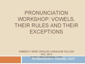 PRONUNCIATION WORKSHOP VOWELS THEIR RULES AND THEIR EXCEPTIONS