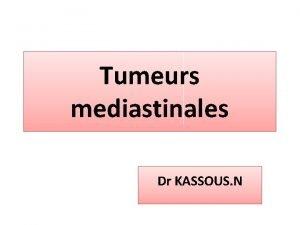Tumeurs mediastinales Dr KASSOUS N Plan Dfinition Rappel
