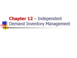 Chapter 12 Independent Demand Inventory Management Types of