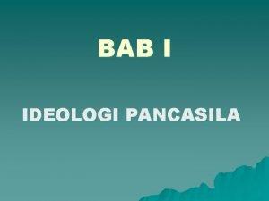 BAB I IDEOLOGI PANCASILA PENGERTIAN IDEOLOGI Bahasa Yunani