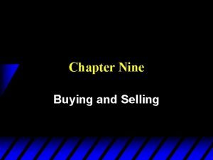 Chapter Nine Buying and Selling Buying and Selling