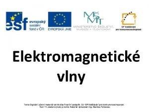 Elektromagnetick vlny Tento Digitln uebn materil vznikl dky