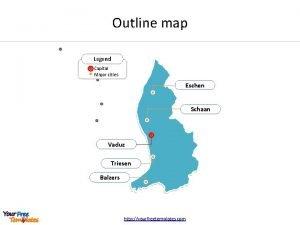 Outline map Legend Capital Major cities Eschen Schaan