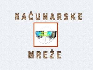 POJAM RAUNARSKE MREE v Raunarska mrea je sistem