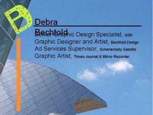 Debra Bechtold Senior Graphic Design Specialist GSK Graphic