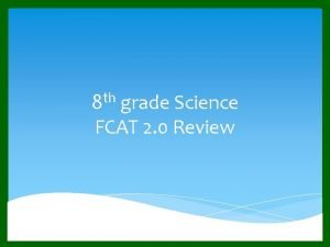 8 th grade Science FCAT 2 0 Review