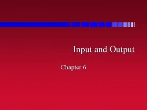 Input and Output Chapter 6 Warning n There
