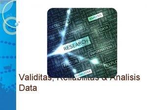 Validitas Reliabilitas Analisis Data Validitas Validity Sejauh mana
