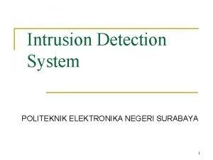 Intrusion Detection System POLITEKNIK ELEKTRONIKA NEGERI SURABAYA 1