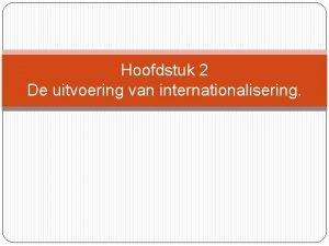 Hoofdstuk 2 De uitvoering van internationalisering Inhoud Inleiding