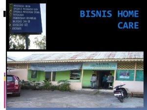 BISNIS HOME CARE PENGERTIAN Bisnis home care adalah
