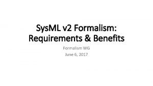 Sys ML v 2 Formalism Requirements Benefits Formalism