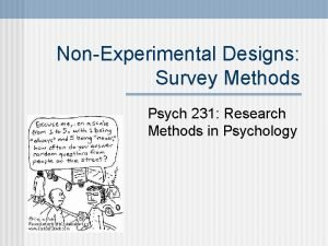 NonExperimental Designs Survey Methods Psych 231 Research Methods