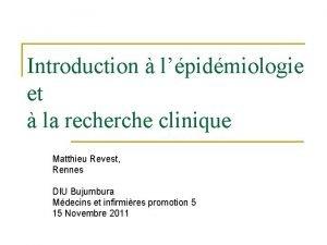 Introduction lpidmiologie et la recherche clinique Matthieu Revest