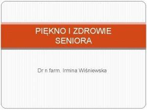 PIKNO I ZDROWIE SENIORA Dr n farm Irmina