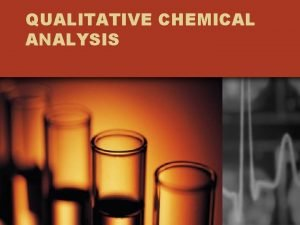 QUALITATIVE CHEMICAL ANALYSIS Qualitative Analysis A qualitative characteristic