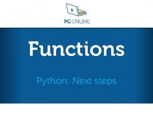 Functions Python Next steps Python Next steps L