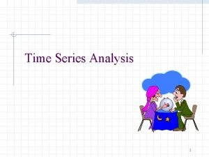 Time Series Analysis 1 What is a time