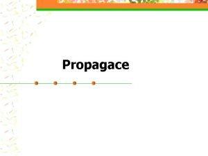 Propagace Propagace zahrnuje v sob vechny komunikan nstroje