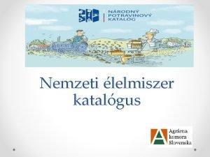 Nemzeti lelmiszer katalgus Mi a szlovk nemzeti lelmiszerkatalgus
