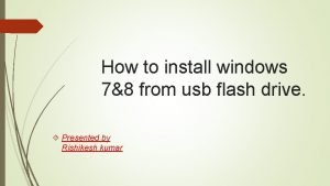 How to install windows 78 from usb flash