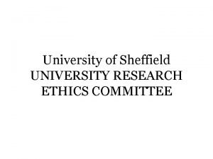 University of Sheffield UNIVERSITY RESEARCH ETHICS COMMITTEE 2003