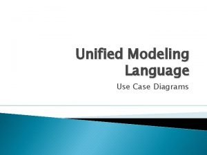 Unified Modeling Language Use Case Diagrams Use Case