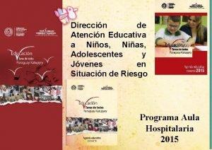 Direccin de Atencin Educativa a Nios Nias Adolescentes