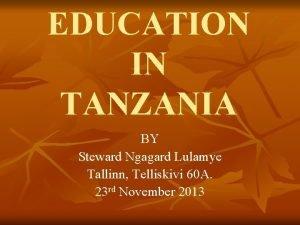 EDUCATION IN TANZANIA BY Steward Ngagard Lulamye Tallinn