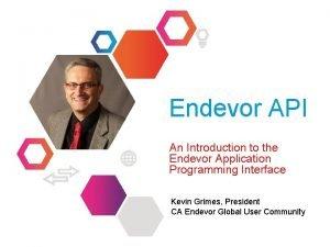 Endevor API An Introduction to the Endevor Application