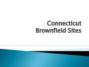 Connecticut Brownfield Sites What are Brownfield Sites Brownfields