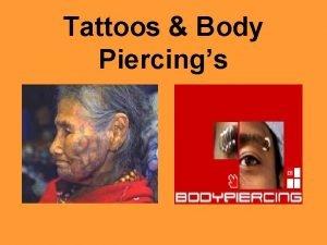 Tattoos Body Piercings Tattoo History The word tattoo