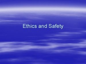 Ethics and Safety VALUES AND ETHICS Values Moral