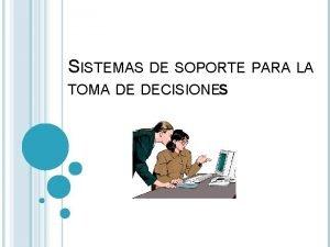 SISTEMAS DE SOPORTE PARA LA TOMA DE DECISIONES