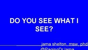 DO YOU SEE WHAT I SEE jama shelton