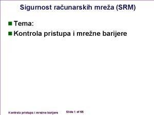Sigurnost raunarskih mrea SRM n Tema n Kontrola
