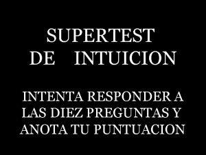 SUPERTEST DE INTUICION INTENTA RESPONDER A LAS DIEZ