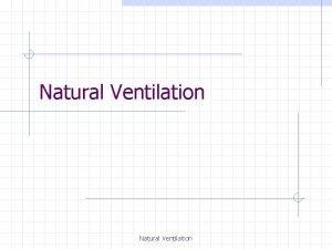 Natural Ventilation Natural Ventilation Calculation of rate of