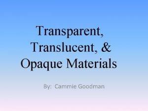Transparent Translucent Opaque Materials By Cammie Goodman Transparent