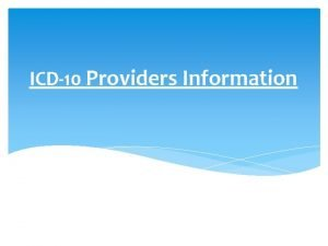 ICD10 Providers Information What changes with ICD10 Expanded