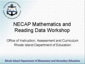 NECAP Mathematics and Reading Data Workshop Office of