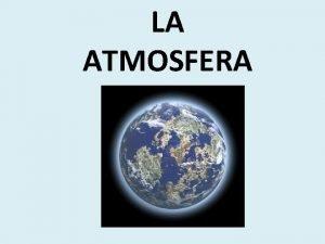 LA ATMOSFERA La atmosfera es la envoltura gaseosa