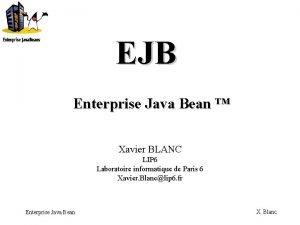 EJB Enterprise Java Bean Xavier BLANC LIP 6